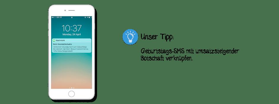 Wenn man die automatisierte Geburtstags-SMS nutzt empfiehlt es sich eine umsatz-fördernde Botschaft einzusetzen als Geburtstagsrabatt oder einen Preisnachlass für den nächsten Besuch.