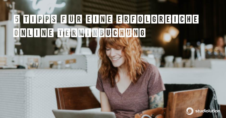 5 Tipps wie ihr die Online Terminbuchung in studiolution noch erfolgreicher macht.